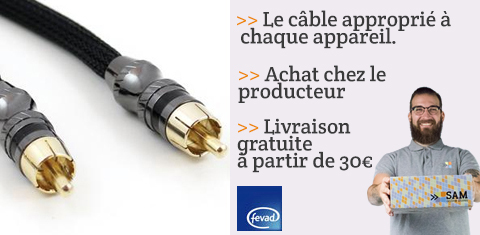 Le câble approprié à chaque appareil.