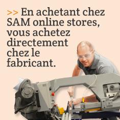 En achetant chez SAM online stores, vous achetez directement chez le fabricant